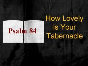Psalm 84 How Lovely is Your Tabernacle Psalm