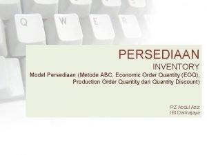 PERSEDIAAN INVENTORY Model Persediaan Metode ABC Economic Order