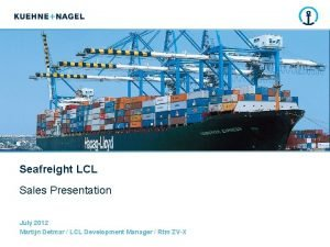 Seafreight LCL Sales Presentation July 2012 Martijn Detmar