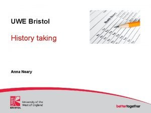 UWE Bristol History taking Anna Neary History taking