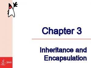 Chapter 3 Inheritance and Encapsulation import java util