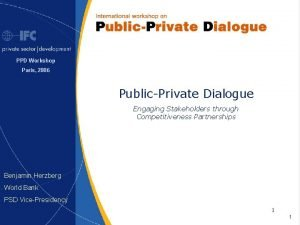 PPD Workshop Paris 2006 PublicPrivate Dialogue Engaging Stakeholders
