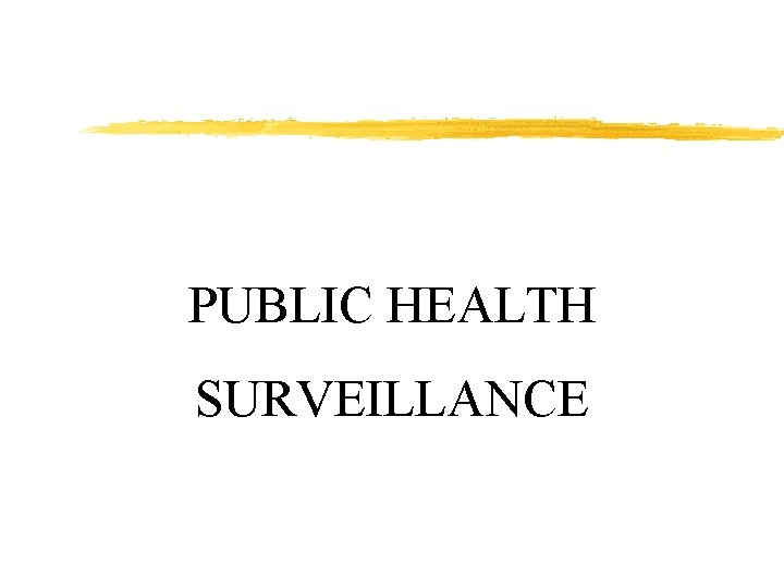 PUBLIC HEALTH SURVEILLANCE SURVEILLANCE AND MONITORING z Health