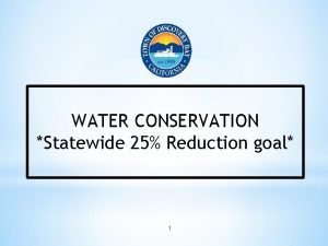 WATER CONSERVATION Statewide 25 Reduction goal 1 Statewide