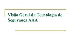 Viso Geral da Tecnologia de Segurana AAA Segurana