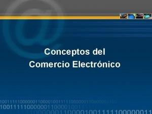 Conceptos del Comercio Electrnico Comercio Electrnico eCommerce Las