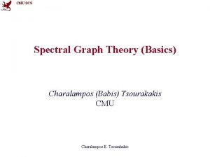 CMU SCS Spectral Graph Theory Basics Charalampos Babis