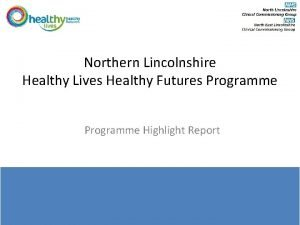 Northern Lincolnshire Healthy Lives Healthy Futures Programme Highlight