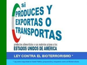 LEY CONTRA EL BIOTERRORISMO Ley sobre seguridad en