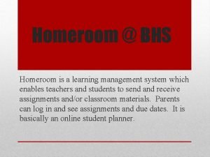 Homeroom BHS Homeroom is a learning management system