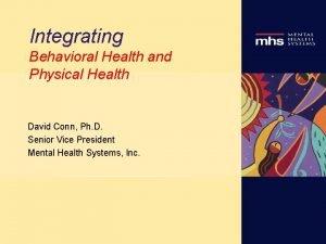 Integrating Behavioral Health and Physical Health David Conn