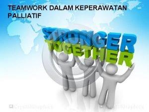 TEAMWORK DALAM KEPERAWATAN PALLIATIF ISI PEMBAHASAN Definis Teamwork