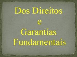 Dos Direitos e Garantias Fundamentais 1 Dos Direitos