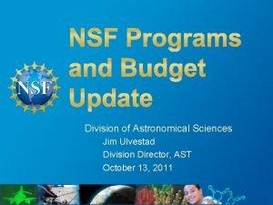 Division of Astronomical Sciences Jim Ulvestad Division Director