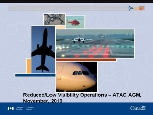 ReducedLow Visibility Operations ATAC AGM November 2010 Presentation