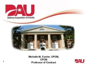 1 Michelle M Currier CPCM CFCM Professor of