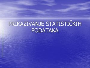 PRIKAZIVANJE STATISTIKIH PODATAKA STATISTIKE TABELE Pojam i pravila