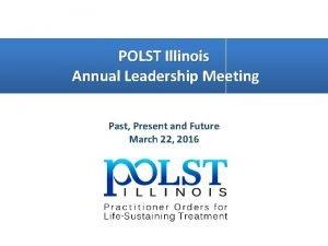 POLST Illinois Annual Leadership Meeting Past Present and