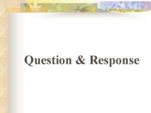 Question Response Who Question When Question What Question