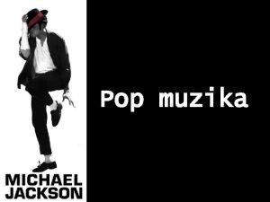 Pop muzika Pop muzika Ovisno o kontekstu pop