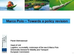 Marco Polo Towards a policy revision Pawel Stelmaszczyk