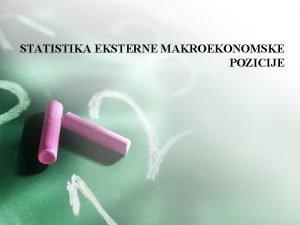 STATISTIKA EKSTERNE MAKROEKONOMSKE POZICIJE Statistika eksterne makroekonomske pozicije