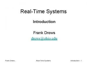RealTime Systems Introduction Frank Drews drewsohio edu Frank