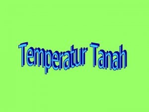 l Temperatur tanah salah satu sifat fisika tanah