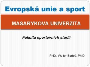 Evropsk unie a sport MASARYKOVA UNIVERZITA Fakulta sportovnch