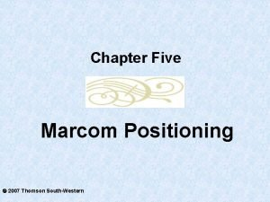Chapter Five Marcom Positioning 2007 Thomson SouthWestern Positioning