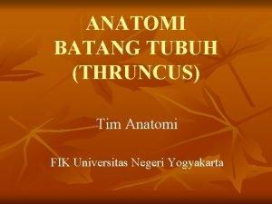 ANATOMI BATANG TUBUH THRUNCUS Tim Anatomi FIK Universitas
