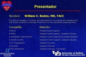 Presentador Nombre William E Boden MD FACC Durante