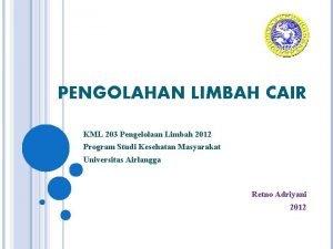 PENGOLAHAN LIMBAH CAIR KML 203 Pengelolaan Limbah 2012