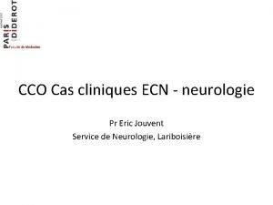 CCO Cas cliniques ECN neurologie Pr Eric Jouvent