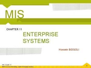 MIS CHAPTER 11 ENTERPRISE SYSTEMS Hossein BIDGOLI MIS