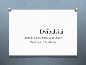 Dvibalsiai Lietuvi kalbos pamoka II klasje Mokytoja D