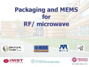Packaging and MEMS for RF microwave Packaging and