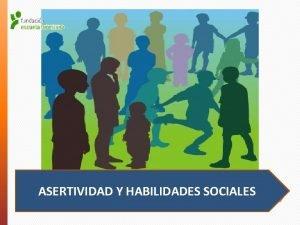 ASERTIVIDAD Y HABILIDADES SOCIALES Asertividad Habilidades Sociales QU