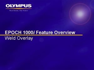 EPOCH 1000 i Feature Overview Weld Overlay Weld