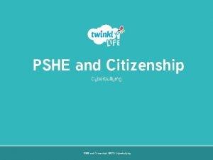 PSHE and Citizenship Cyberbullying PSHE and Citizenship UKS