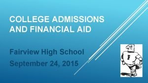 COLLEGE ADMISSIONS AND FINANCIAL AID Fairview High School