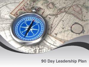 90 Day Leadership Plan 90 Day Leadership Plan