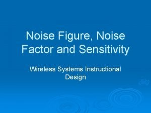 Noise Figure Noise Factor and Sensitivity Wireless Systems