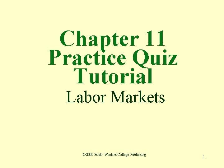 Chapter 11 Practice Quiz Tutorial Labor Markets 2000
