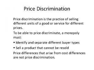 Price Discrimination Price discrimination is the practice of