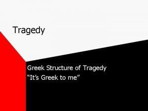 Tragedy Greek Structure of Tragedy Its Greek to