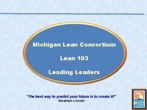 Michigan Lean Consortium Lean 103 Leading Leaders The