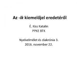 Az ik kiemeljel eredetrl Kiss Katalin PPKE BTK