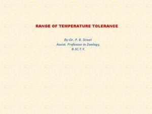RANGE OF TEMPERATURE TOLERANCE ByDr P B Sirsat
