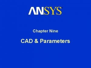 Chapter Nine CAD Parameters CAD Parameters Chapter Overview